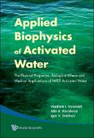 Applied Biophysics Of Activated Water: The Physical Properties, Biological Effects And Medical Applications Of Mret Activated Water (Hardback)
