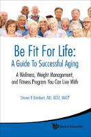Be Fit For Life: A Guide To Successful Aging - A Wellness, Weight Management, And Fitness Program You Can Live With (Paperback)