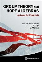 Group Theory And Hopf Algebras: Lectures For Physicists