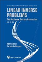 Linear Inverse Problems: The Maximum Entropy Connection (With Cd-rom) - Series on Advances in Mathematics for Applied Sciences 83 (Hardback)