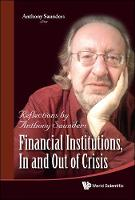 Financial Institutions, In And Out Of Crisis: Reflections By Anthony Saunders (Hardback)