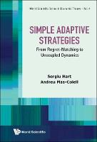 Simple Adaptive Strategies: From Regret-matching To Uncoupled Dynamics - World Scientific Series In Economic Theory 4 (Hardback)