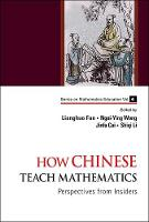 How Chinese Teach Mathematics: Perspectives From Insiders - Series on Mathematics Education 6 (Hardback)