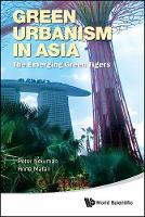 Green Urbanism In Asia: The Emerging Green Tigers (Hardback)