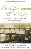 Bridges Over Water: Understanding Transboundary Water Conflict, Negotiation And Cooperation - World Scientific Series on Environmental and Energy Economics and Policy 11 (Hardback)