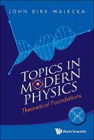 Topics In Modern Physics: Theoretical Foundations (Hardback)