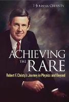 Achieving The Rare: Robert F Christy's Journey In Physics And Beyond (Paperback)