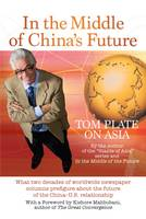 In the Middle of China's Future: What Two Decades of Worldwide Newspaper Columns Prefigure About the Future of the China-U.S. Relationship (Paperback)