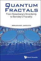Quantum Fractals: From Heisenberg's Uncertainty To Barnsley's Fractality (Hardback)