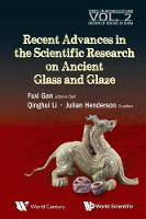 Recent Advances In The Scientific Research On Ancient Glass And Glaze - Series on Archaeology and History of Science in China 2 (Hardback)