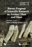Recent Advances In The Scientific Research On Ancient Glass And Glaze - Series on Archaeology and History of Science in China 2 (Paperback)