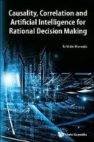 Causality, Correlation And Artificial Intelligence For Rational Decision Making (Hardback)