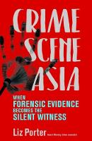 Crime Scene Asia: When forensic evidence becomes the silent witness (Paperback)