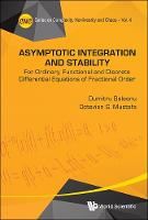 Asymptotic Integration And Stability: For Ordinary, Functional And Discrete Differential Equations Of Fractional Order - Series on Complexity, Nonlinearity, and Chaos 4 (Hardback)