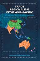 Trade Regionalism in the Asia-Pacific: Developments and Future Challenges (Paperback)