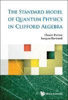 Standard Model Of Quantum Physics In Clifford Algebra, The (Hardback)