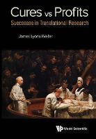 Cures Vs. Profits: Successes In Translational Research (Hardback)