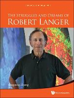 Struggles And Dreams Of Robert Langer, The - Series in Structural Biology 5 (Hardback)