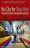 No City for Slow Men: Hong Kong's Quirks and Quandaries Laid Bare (Paperback)