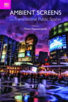 Ambient Screens and Transnational Public Spaces (Hardback)