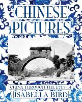 Chinese Pictures: China Through the Eyes of Isabella Bird (Paperback)