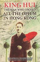 King Hui: The Man Who Owned All the Opium in Hong Kong (Paperback)