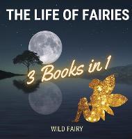 The Life of Fairies: 3 Books in 1 (Hardback)