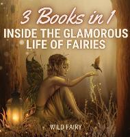 Inside the Glamorous Life of Fairies: 3 Books in 1 (Hardback)
