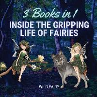 Inside the Gripping Life of Fairies: 3 Books in 1 (Paperback)