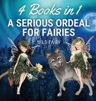 A Serious Ordeal for Fairies: 4 Books in 1 (Hardback)