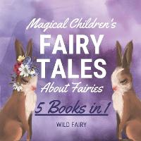 Magical Children's Fairy Tales About Fairies: 5 Books in 1 (Paperback)