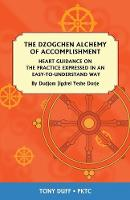 The Dzogchen Alchemy of Accomplishment: Heart Guidance on the Practice Expressed in an Easy-To-Understand Way (Paperback)