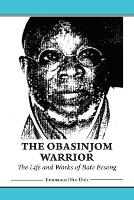 The Obasinjom Warrior. the Life and Works of Bate Besong (Paperback)