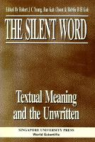Silent Word - Textual Meaning And The Unwritten, The (Hardback)