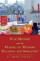 War Memory and the Making of Modern Malaysia and Singapore (Paperback)