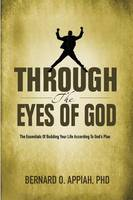 Through the Eyes of God: The Essentials of Building Your Life According to God's Plan (Paperback)