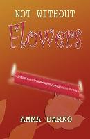 Not Without Flowers (Paperback)