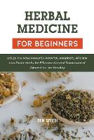 Herbal Medicines for Beginners: Utilize the Most Powerful Antiviral, Antibiotic, Alkaline and Detox Herbs for Effective Natural Treatment of Ailment to Live Healthy (Paperback)