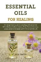 Essential Oils for Healing: The Beginners Guide to Healing with Essential Oil to Reduce Inflammation, Ease Stress & Anxiety, Sleep Better and Boost Brain for a Healthy Life (Paperback)