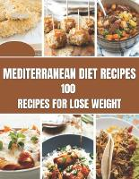 Mediterranean Diet Recipes: 100 Recipes For Lose Weight (Paperback)