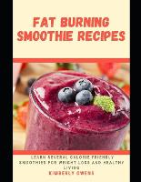 Fat Burning Smoothie Recipes: Learn Several Calorie-Friendly Smoothies for Weight Loss and Healthy Living (Paperback)