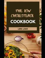 The Low Cholesterol Cookbook: Tons of Heart-Healthy Recipes To Cut Cholesterol and Improved Heart (Paperback)