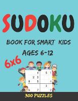 Sudoku Book For Smart Kids: 300 Easy to hard Sudoku Puzzles For Kids And Beginners 6x6 sudoku book for kids Ages 6-12 (Paperback)