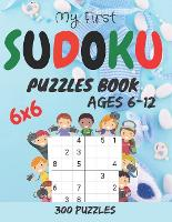 My First Sudoku Puzzle Book: 300 Easy to hard Sudoku Puzzles For Kids And Beginners 6x6 sudoku book for kids Ages 6-12 (Paperback)