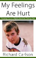 My Feelings Are Hurt: Growing Up as a Highly Sensitive Teenage Boy (Paperback)