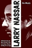 Larry Nassar: USA Gymnastics sex abuse scandal (how Larry Nassar Deceive So Many for So Long) (Paperback)