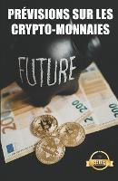 Previsions sur les crypto-monnaies: Cles, tendances et analyses futures sur l'Ethereum, le Dogecoin, le XDAI, le VeChain et bien d'autres crypto-monnaies. (Paperback)
