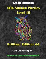 Over 500 Sudoku Puzzles Difficulty Level 18 Brilliant Edition #4: Can you solve the puzzles from this challenging level - Genius Publishing - Level 18 Sudoku Puzzles - Brilliant 4 (Paperback)