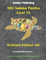 Over 500 Sudoku Puzzles Difficulty Level 18 Brilliant Edition #6: Can you solve the puzzles from this challenging level - Genius Publishing - Level 18 Sudoku Puzzles - Brilliant 6 (Paperback)