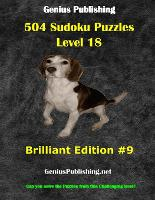 504 Sudoku Puzzles Difficulty Level 18 Brilliant #9: Can you solve the puzzles from this challenging level - Genius Publishing - Level 18 Sudoku Puzzles - Brilliant 9 (Paperback)